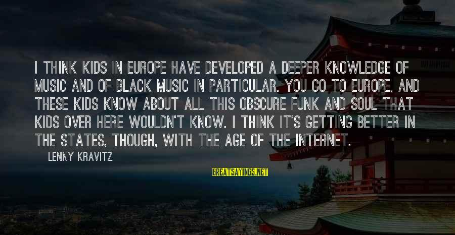 Better With Age Sayings By Lenny Kravitz: I think kids in Europe have developed a deeper knowledge of music and of black