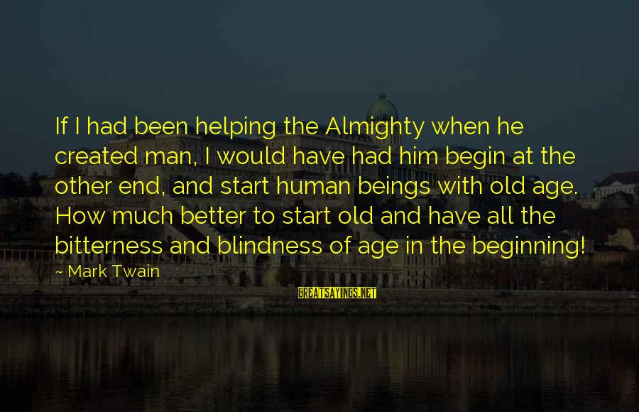 Better With Age Sayings By Mark Twain: If I had been helping the Almighty when he created man, I would have had