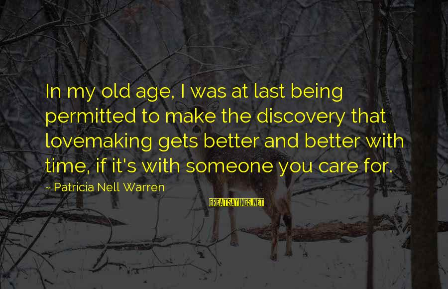 Better With Age Sayings By Patricia Nell Warren: In my old age, I was at last being permitted to make the discovery that