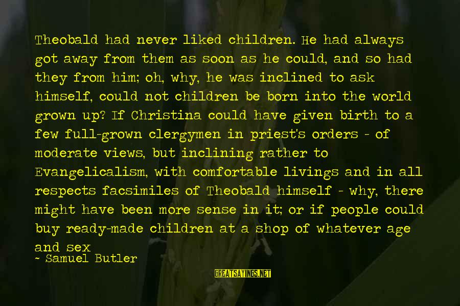 Better With Age Sayings By Samuel Butler: Theobald had never liked children. He had always got away from them as soon as