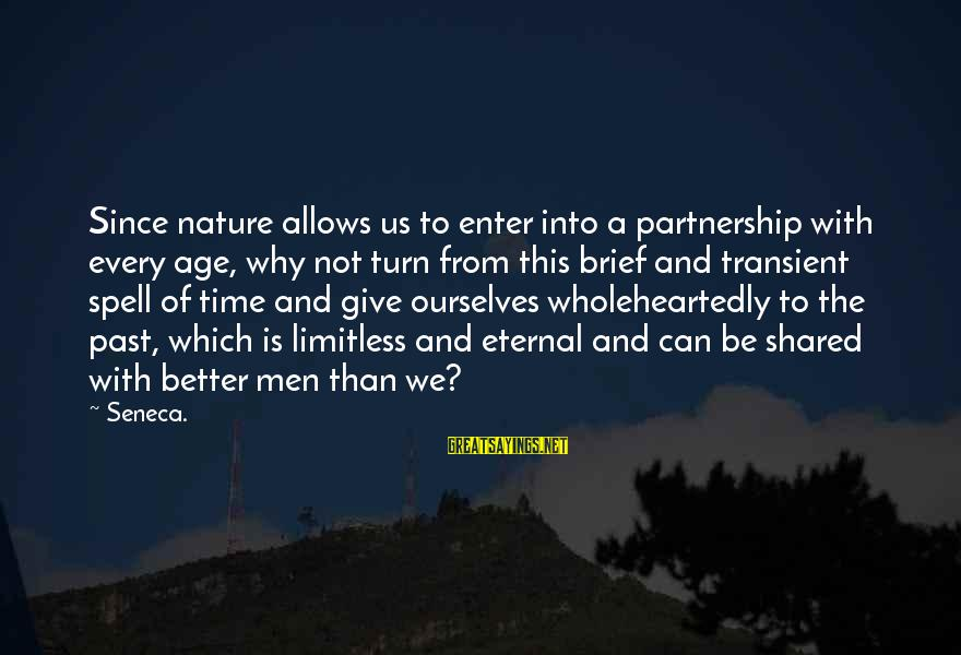 Better With Age Sayings By Seneca.: Since nature allows us to enter into a partnership with every age, why not turn