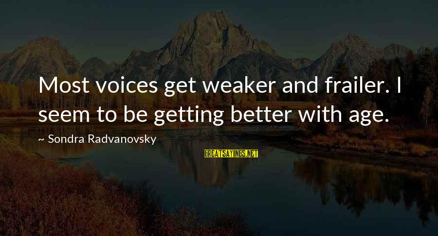 Better With Age Sayings By Sondra Radvanovsky: Most voices get weaker and frailer. I seem to be getting better with age.