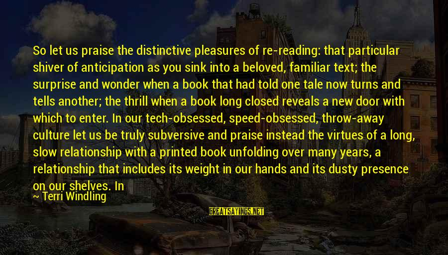 Better With Age Sayings By Terri Windling: So let us praise the distinctive pleasures of re-reading: that particular shiver of anticipation as