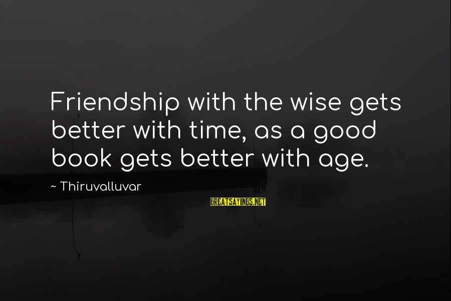 Better With Age Sayings By Thiruvalluvar: Friendship with the wise gets better with time, as a good book gets better with