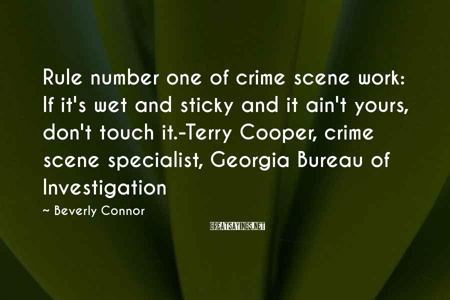 Beverly Connor Sayings: Rule number one of crime scene work: If it's wet and sticky and it ain't
