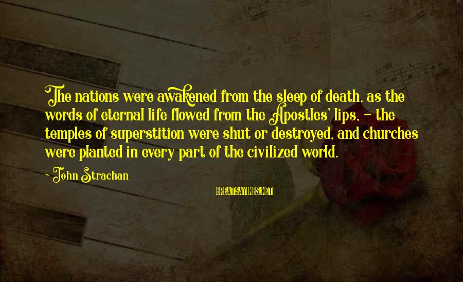 Beyond Duality Sayings By John Strachan: The nations were awakened from the sleep of death, as the words of eternal life