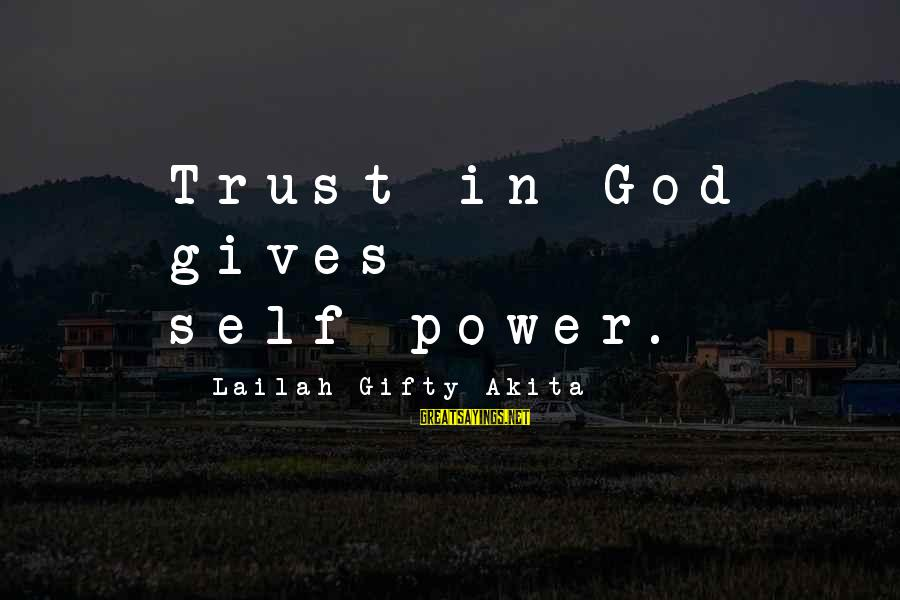 Beyond Duality Sayings By Lailah Gifty Akita: Trust in God gives self-power.