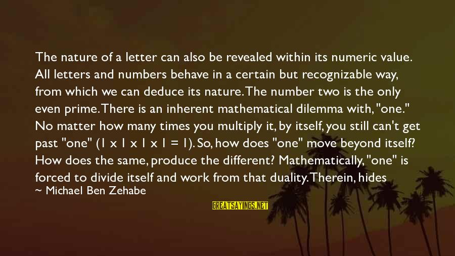 Beyond Duality Sayings By Michael Ben Zehabe: The nature of a letter can also be revealed within its numeric value. All letters