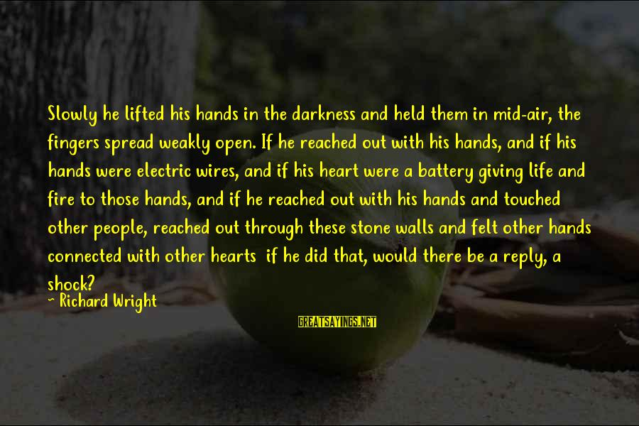 Beyond Duality Sayings By Richard Wright: Slowly he lifted his hands in the darkness and held them in mid-air, the fingers
