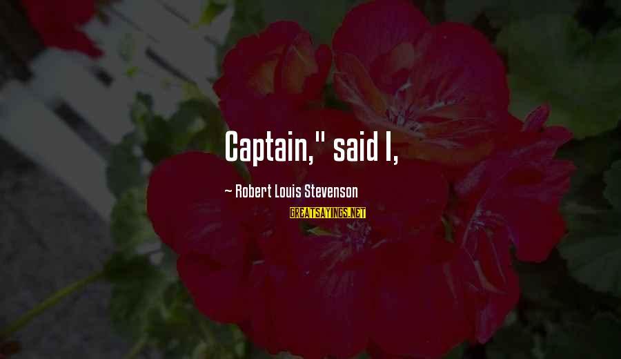 "Beyond Duality Sayings By Robert Louis Stevenson: Captain,"" said I,"