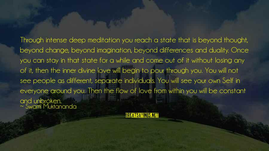 Beyond Duality Sayings By Swami Muktananda: Through intense deep meditation you reach a state that is beyond thought, beyond change, beyond