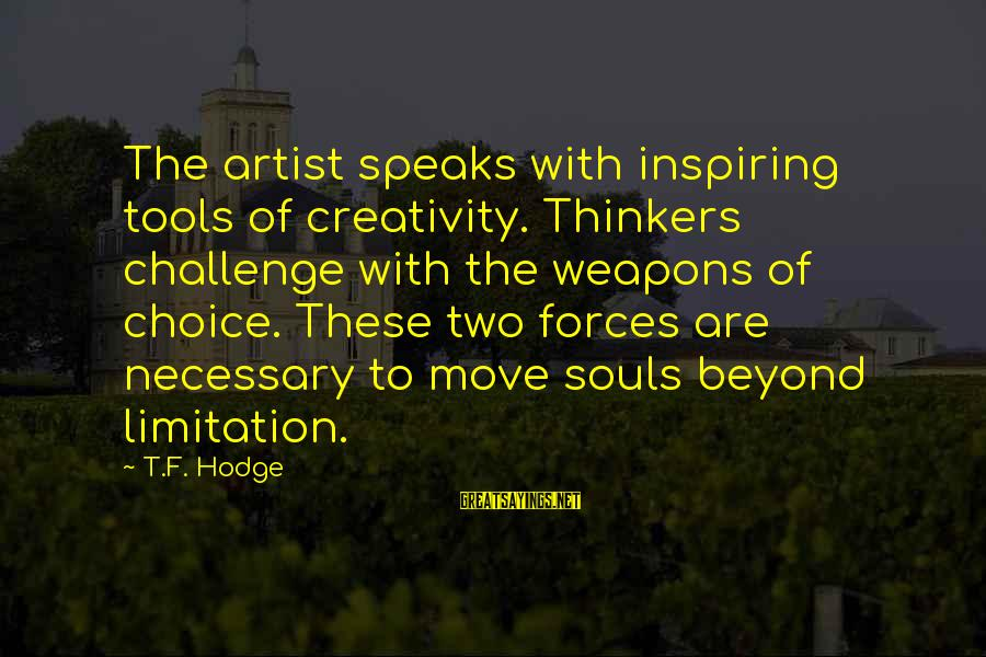 Beyond Duality Sayings By T.F. Hodge: The artist speaks with inspiring tools of creativity. Thinkers challenge with the weapons of choice.