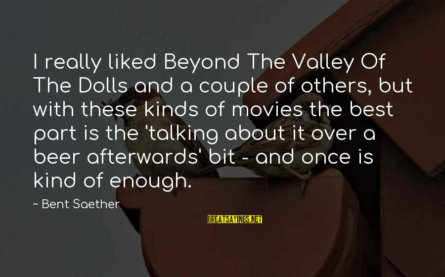 Beyond Valley Of The Dolls Sayings By Bent Saether: I really liked Beyond The Valley Of The Dolls and a couple of others, but
