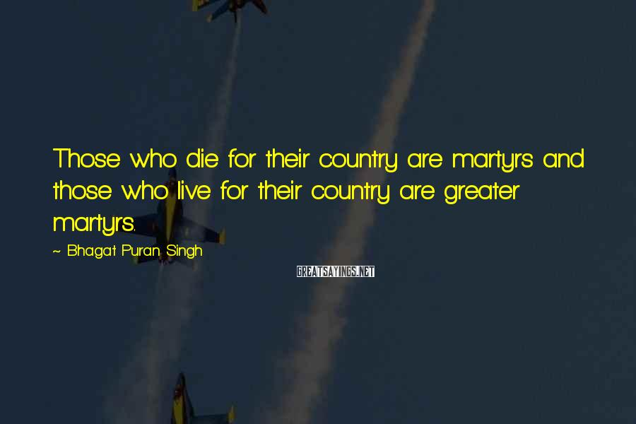 Bhagat Puran Singh Sayings: Those who die for their country are martyrs and those who live for their country