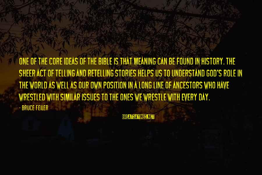 Bible Ancestors Sayings By Bruce Feiler: One of the core ideas of the Bible is that meaning can be found in