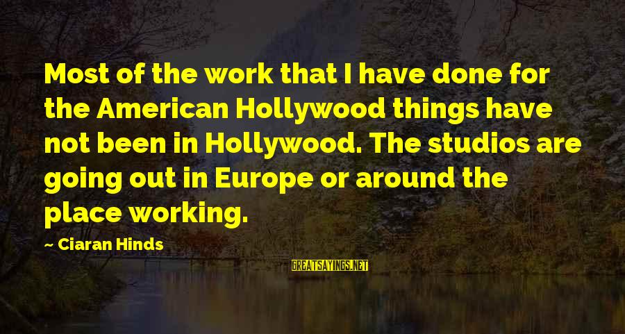 Bible Arrows Sayings By Ciaran Hinds: Most of the work that I have done for the American Hollywood things have not