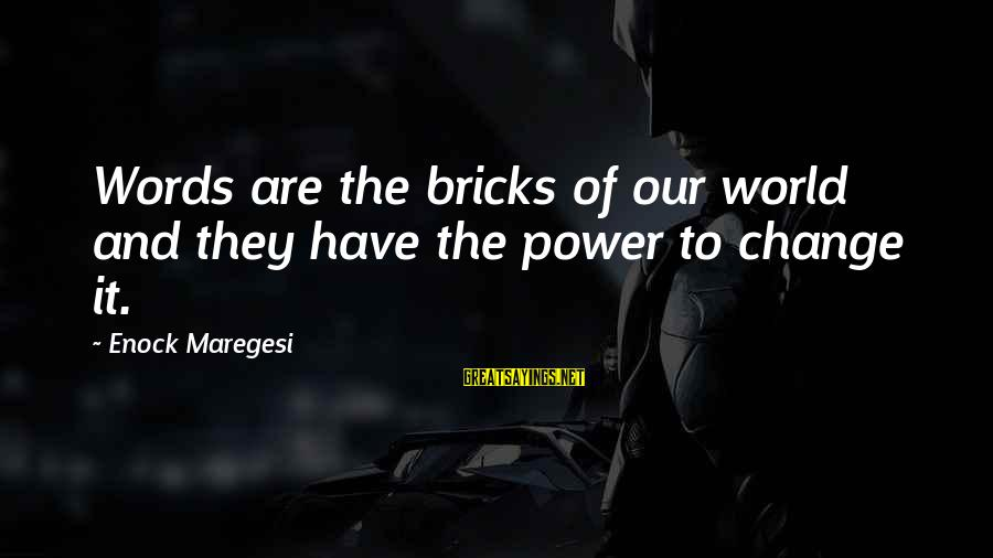 Bible Arrows Sayings By Enock Maregesi: Words are the bricks of our world and they have the power to change it.