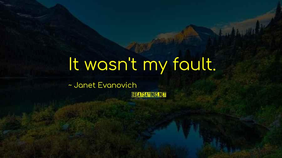 Bible Arrows Sayings By Janet Evanovich: It wasn't my fault.