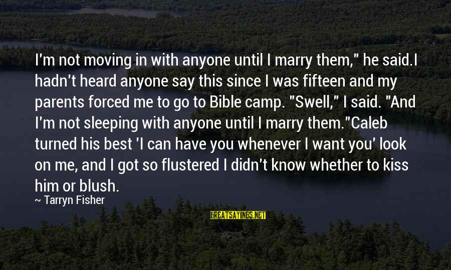 """Bible Caleb Sayings By Tarryn Fisher: I'm not moving in with anyone until I marry them,"""" he said.I hadn't heard anyone"""