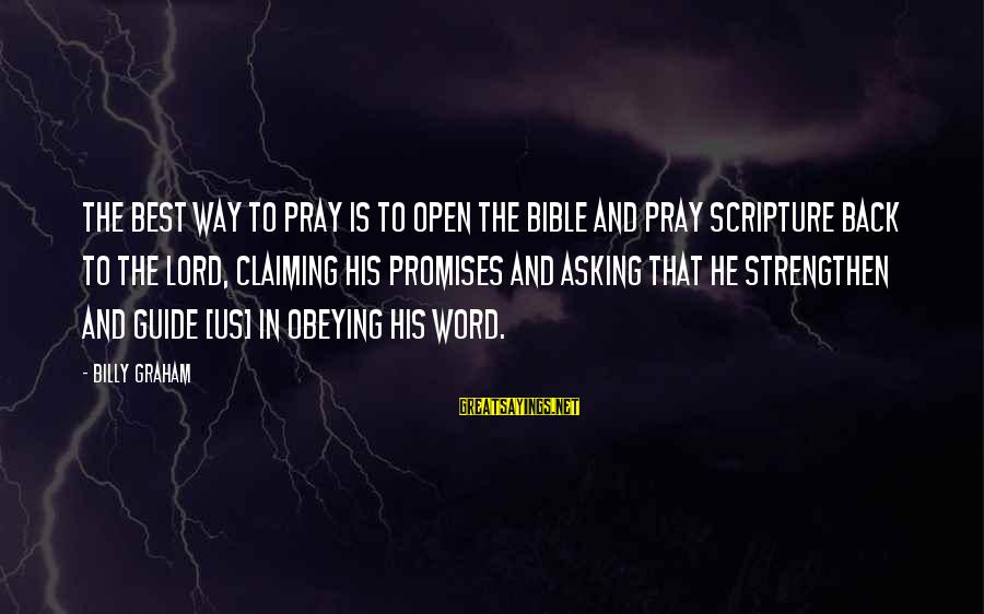 Bible Claiming Sayings By Billy Graham: The best way to pray is to open the Bible and pray Scripture back to