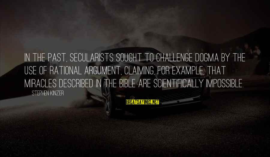 Bible Claiming Sayings By Stephen Kinzer: In the past, secularists sought to challenge dogma by the use of rational argument, claiming,