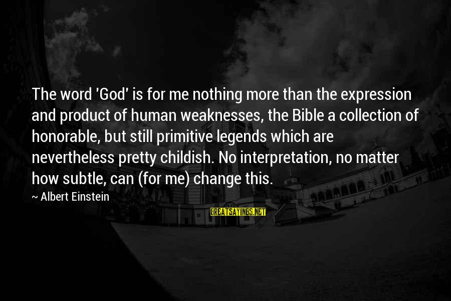 Bible Interpretation Sayings By Albert Einstein: The word 'God' is for me nothing more than the expression and product of human