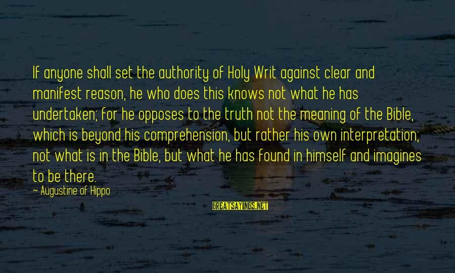Bible Interpretation Sayings By Augustine Of Hippo: If anyone shall set the authority of Holy Writ against clear and manifest reason, he