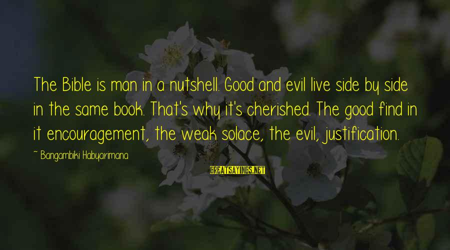 Bible Interpretation Sayings By Bangambiki Habyarimana: The Bible is man in a nutshell. Good and evil live side by side in