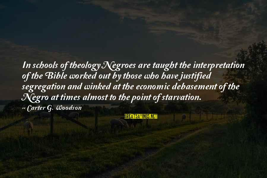 Bible Interpretation Sayings By Carter G. Woodson: In schools of theology Negroes are taught the interpretation of the Bible worked out by