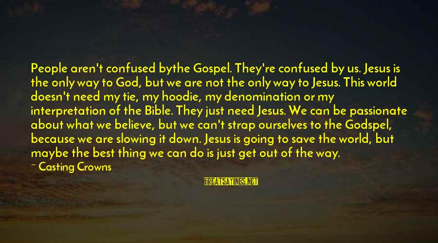 Bible Interpretation Sayings By Casting Crowns: People aren't confused bythe Gospel. They're confused by us. Jesus is the only way to