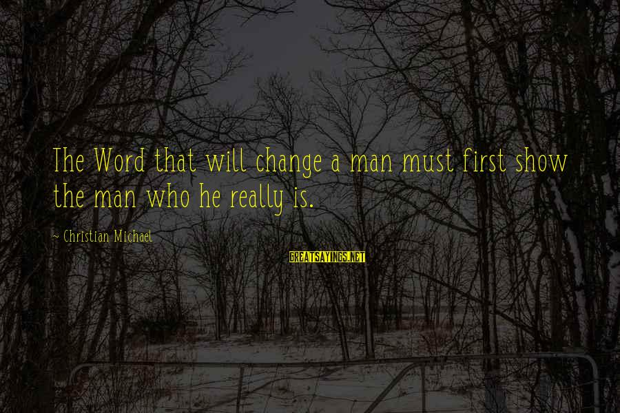 Bible Interpretation Sayings By Christian Michael: The Word that will change a man must first show the man who he really