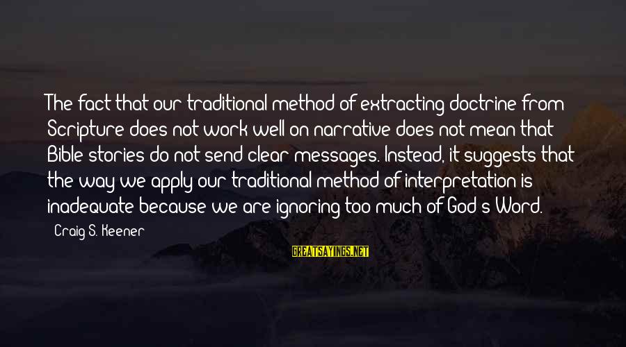 Bible Interpretation Sayings By Craig S. Keener: The fact that our traditional method of extracting doctrine from Scripture does not work well