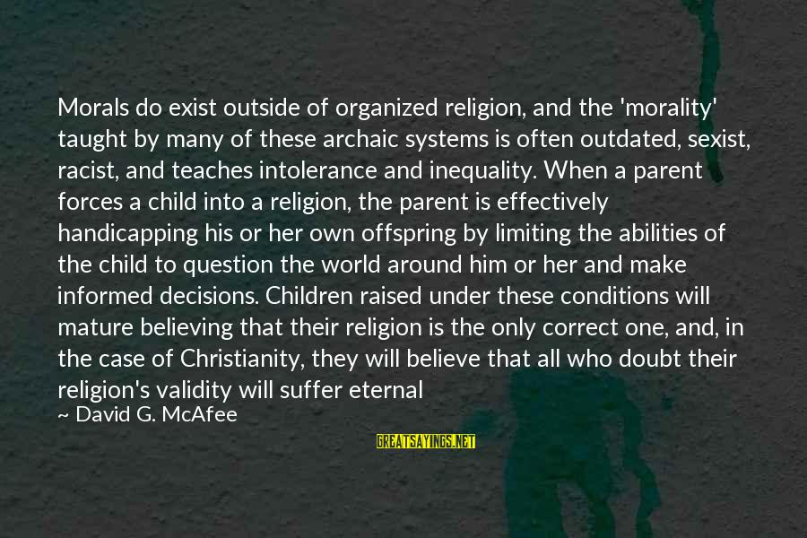 Bible Interpretation Sayings By David G. McAfee: Morals do exist outside of organized religion, and the 'morality' taught by many of these