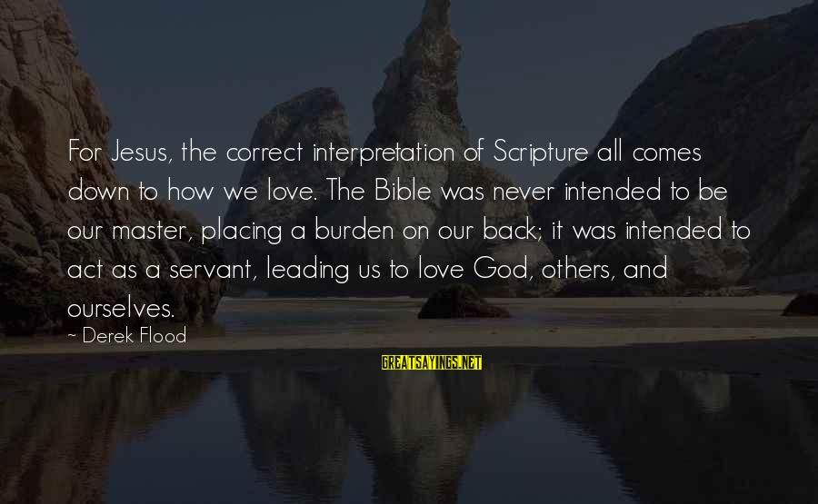 Bible Interpretation Sayings By Derek Flood: For Jesus, the correct interpretation of Scripture all comes down to how we love. The