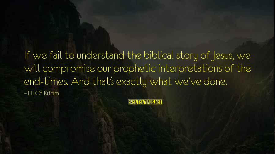 Bible Interpretation Sayings By Eli Of Kittim: If we fail to understand the biblical story of Jesus, we will compromise our prophetic
