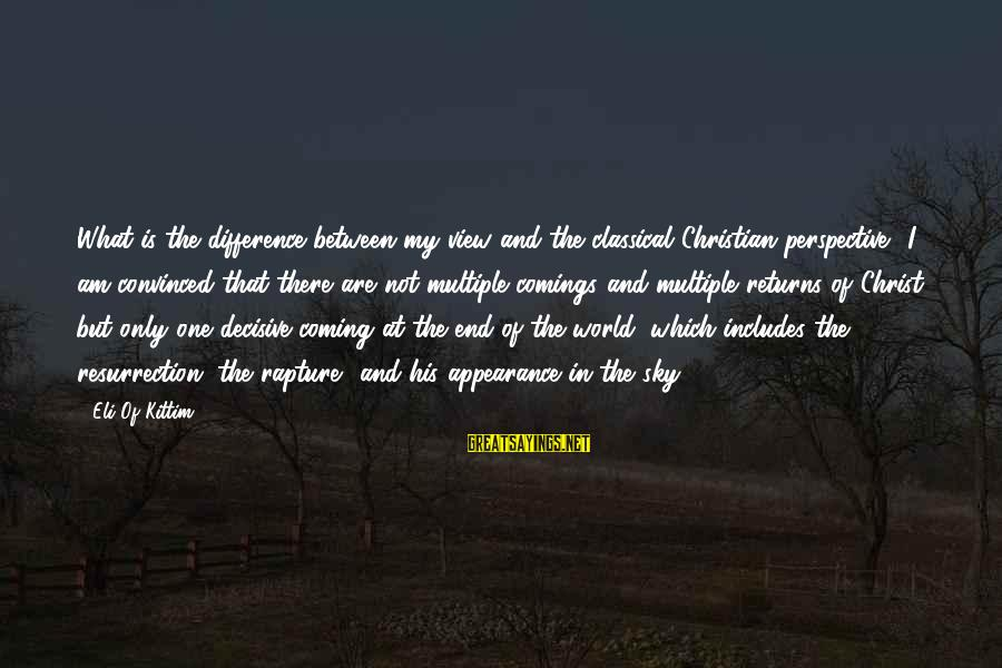 Bible Interpretation Sayings By Eli Of Kittim: What is the difference between my view and the classical Christian perspective? I am convinced
