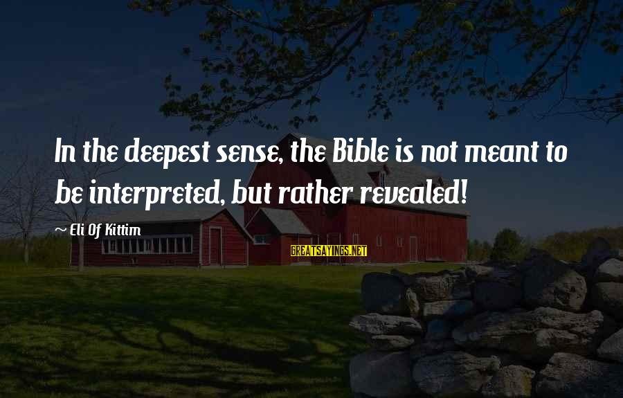 Bible Interpretation Sayings By Eli Of Kittim: In the deepest sense, the Bible is not meant to be interpreted, but rather revealed!