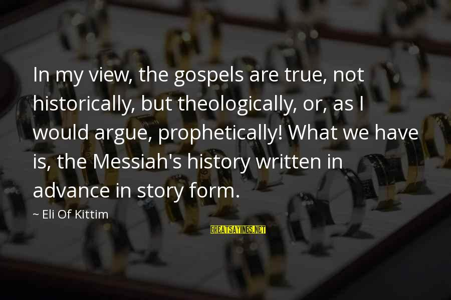 Bible Interpretation Sayings By Eli Of Kittim: In my view, the gospels are true, not historically, but theologically, or, as I would