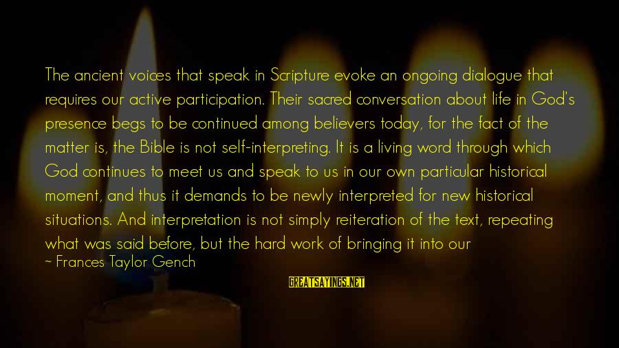 Bible Interpretation Sayings By Frances Taylor Gench: The ancient voices that speak in Scripture evoke an ongoing dialogue that requires our active
