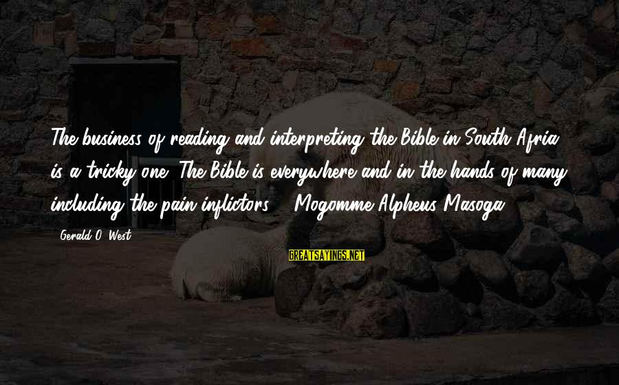 Bible Interpretation Sayings By Gerald O. West: The business of reading and interpreting the Bible in South Afria is a tricky one!