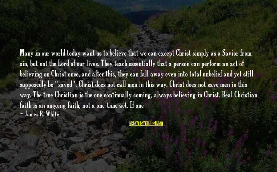 Bible Interpretation Sayings By James R. White: Many in our world today want us to believe that we can except Christ simply
