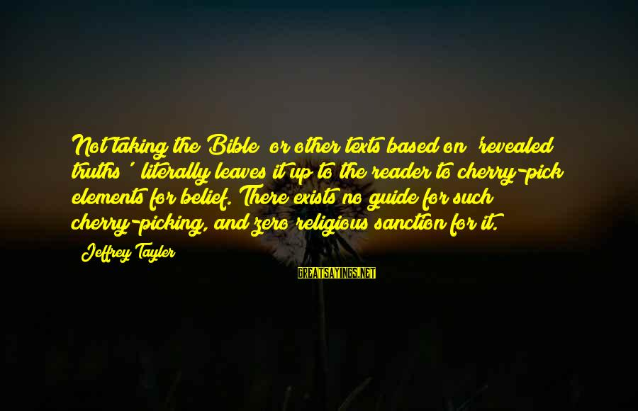 Bible Interpretation Sayings By Jeffrey Tayler: Not taking the Bible (or other texts based on 'revealed truths') literally leaves it up