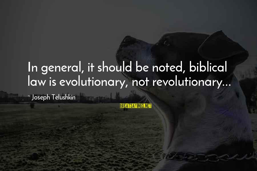 Bible Interpretation Sayings By Joseph Telushkin: In general, it should be noted, biblical law is evolutionary, not revolutionary...