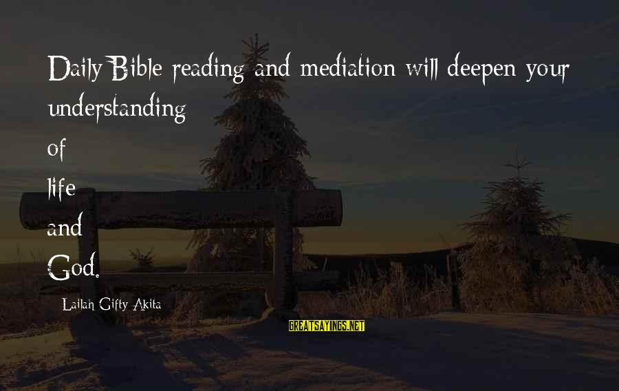 Bible Interpretation Sayings By Lailah Gifty Akita: Daily Bible reading and mediation will deepen your understanding of life and God.