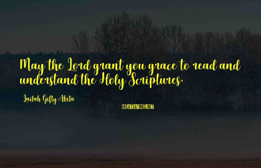 Bible Interpretation Sayings By Lailah Gifty Akita: May the Lord grant you grace to read and understand the Holy Scriptures.