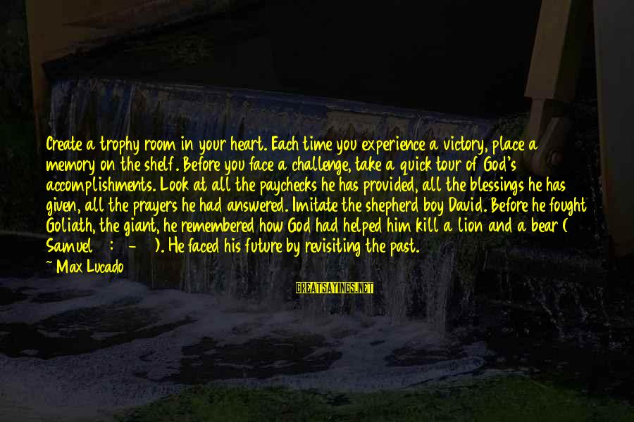 Bible Interpretation Sayings By Max Lucado: Create a trophy room in your heart. Each time you experience a victory, place a