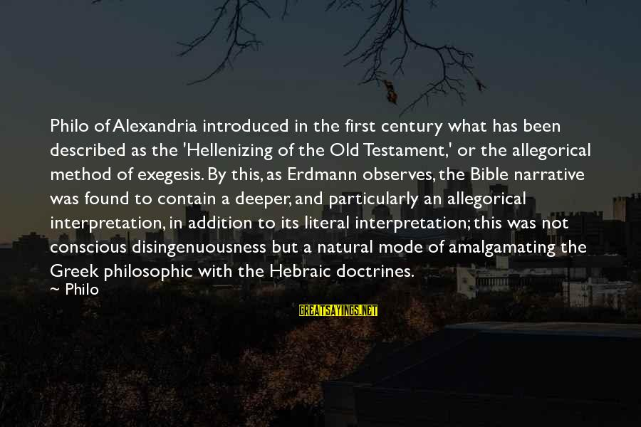 Bible Interpretation Sayings By Philo: Philo of Alexandria introduced in the first century what has been described as the 'Hellenizing