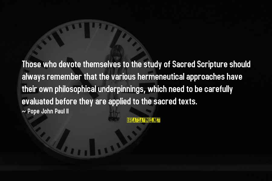 Bible Interpretation Sayings By Pope John Paul II: Those who devote themselves to the study of Sacred Scripture should always remember that the