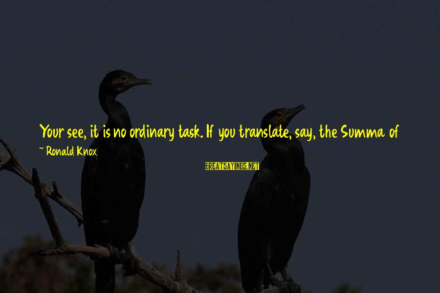 Bible Interpretation Sayings By Ronald Knox: Your see, it is no ordinary task. If you translate, say, the Summa of St.