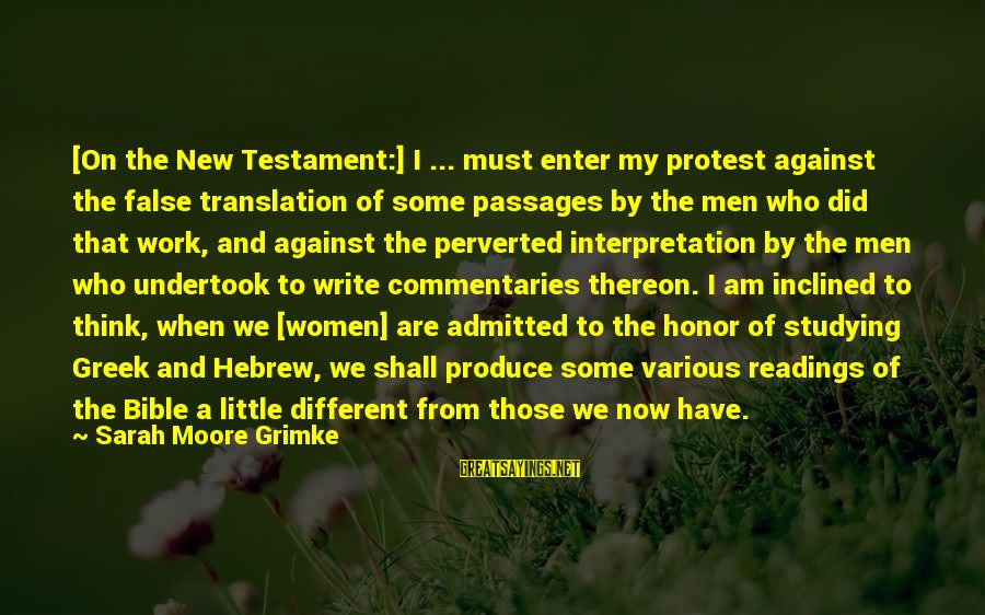 Bible Interpretation Sayings By Sarah Moore Grimke: [On the New Testament:] I ... must enter my protest against the false translation of